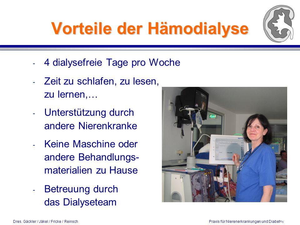 Dres. Gäckler / Jäkel / Fricke / Reinsch Praxis für Nierenerkrankungen und Diabetes Vorteile der Hämodialyse - 4 dialysefreie Tage pro Woche - Zeit zu