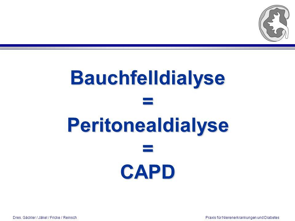 Dres. Gäckler / Jäkel / Fricke / Reinsch Praxis für Nierenerkrankungen und Diabetes Bauchfelldialyse=Peritonealdialyse=CAPD