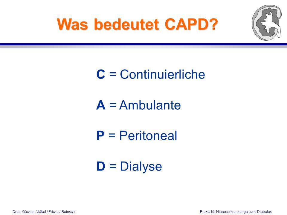 Was bedeutet CAPD C = Continuierliche A = Ambulante P = Peritoneal D = Dialyse