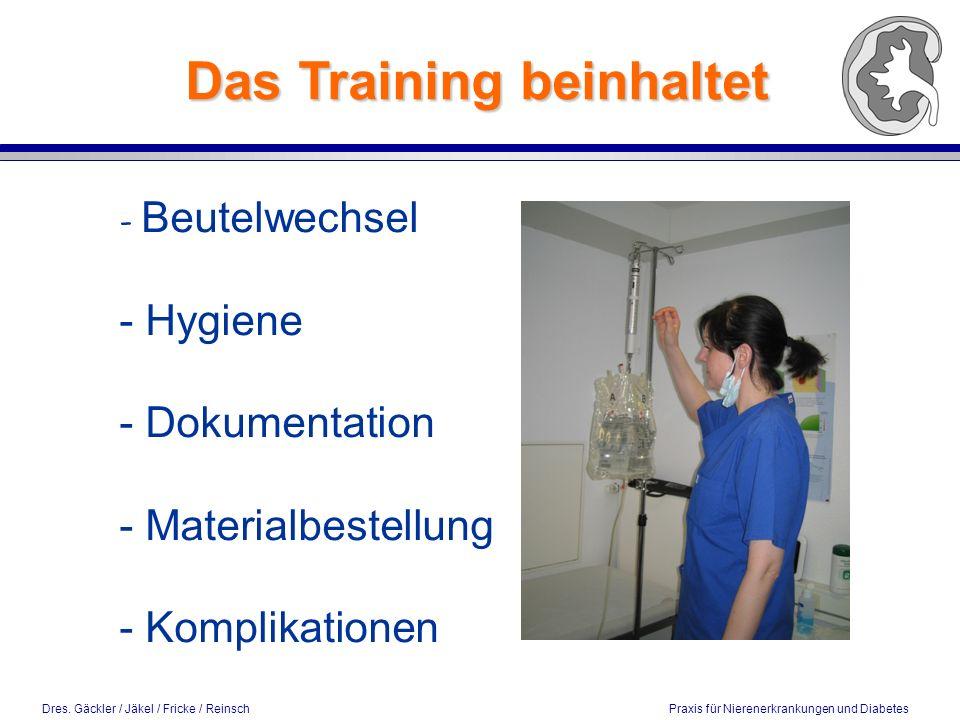 Dres. Gäckler / Jäkel / Fricke / Reinsch Praxis für Nierenerkrankungen und Diabetes Das Training beinhaltet - Beutelwechsel - Hygiene - Dokumentation