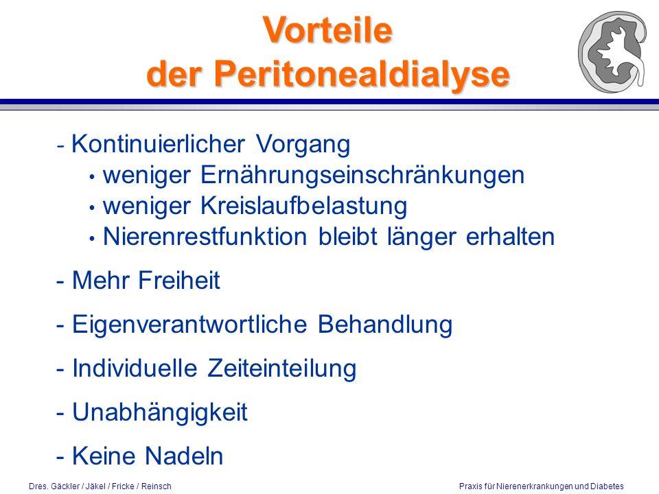 Dres. Gäckler / Jäkel / Fricke / Reinsch Praxis für Nierenerkrankungen und Diabetes Vorteile der Peritonealdialyse - Kontinuierlicher Vorgang weniger