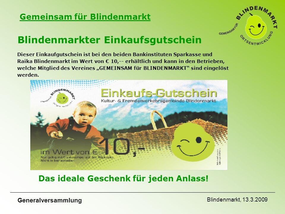 """Gemeinsam für Blindenmarkt Generalversammlung Blindenmarkt, 13.3.2009 Blindenmarkter Einkaufsgutschein Dieser Einkaufgutschein ist bei den beiden Bankinstituten Sparkasse und Raika Blindenmarkt im Wert von € 10,-- erhältlich und kann in den Betrieben, welche Mitglied des Vereines """"GEMEINSAM für BLINDENMARKT sind eingelöst werden."""