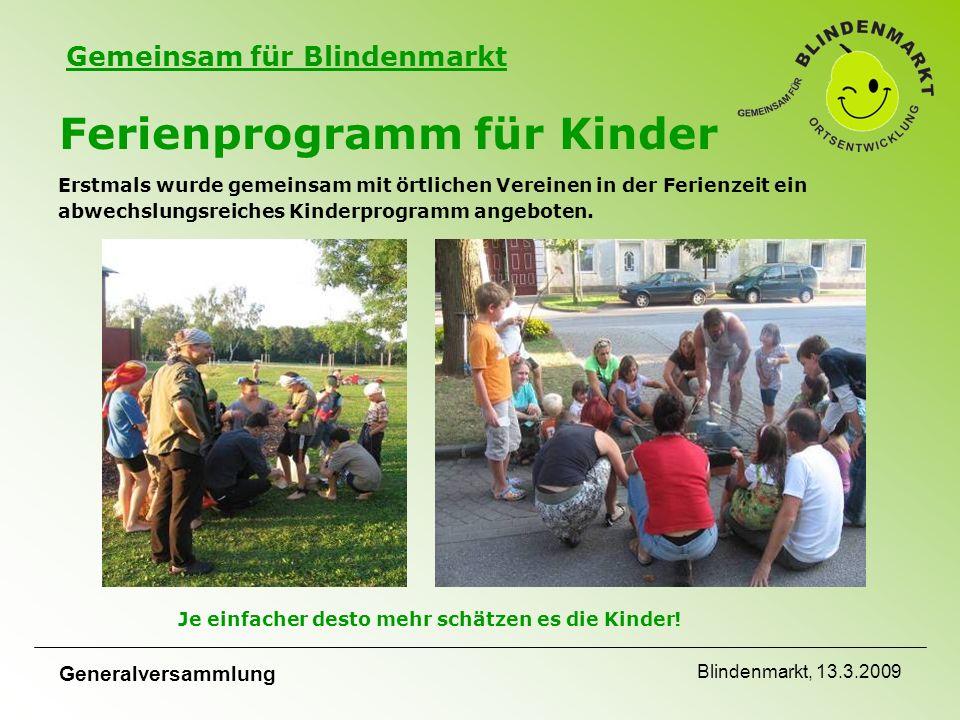 Gemeinsam für Blindenmarkt Generalversammlung Blindenmarkt, 13.3.2009 Ferienprogramm für Kinder Erstmals wurde gemeinsam mit örtlichen Vereinen in der Ferienzeit ein abwechslungsreiches Kinderprogramm angeboten.