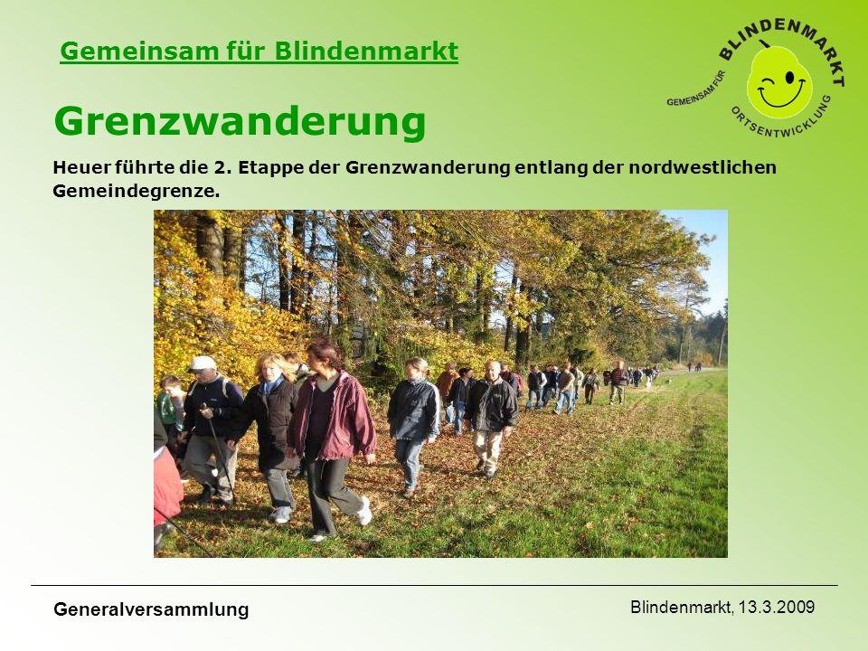 Gemeinsam für Blindenmarkt Generalversammlung Blindenmarkt, 13.3.2009 Grenzwanderung Heuer führte die 2.
