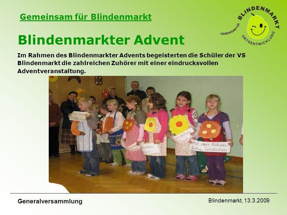 Gemeinsam für Blindenmarkt Generalversammlung Blindenmarkt, 13.3.2009 Blindenmarkter Advent Im Rahmen des Blindenmarkter Advents begeisterten die Schüler der VS Blindenmarkt die zahlreichen Zuhörer mit einer eindrucksvollen Adventveranstaltung.