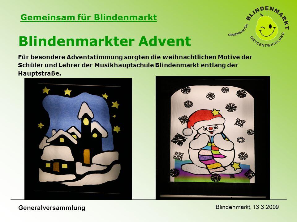 Gemeinsam für Blindenmarkt Generalversammlung Blindenmarkt, 13.3.2009 Blindenmarkter Advent Für besondere Adventstimmung sorgten die weihnachtlichen Motive der Schüler und Lehrer der Musikhauptschule Blindenmarkt entlang der Hauptstraße.