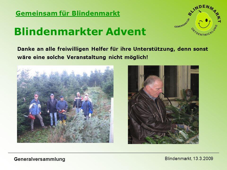 Gemeinsam für Blindenmarkt Generalversammlung Blindenmarkt, 13.3.2009 Blindenmarkter Advent Danke an alle freiwilligen Helfer für ihre Unterstützung, denn sonst wäre eine solche Veranstaltung nicht möglich!