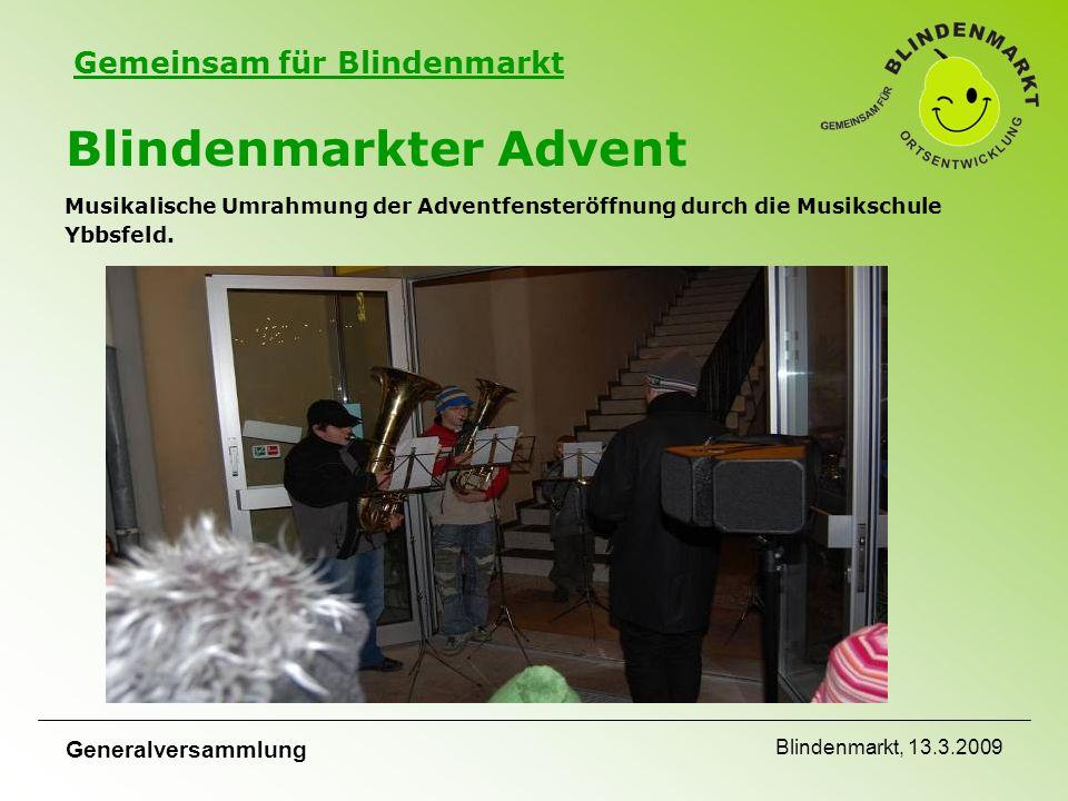 Gemeinsam für Blindenmarkt Generalversammlung Blindenmarkt, 13.3.2009 Blindenmarkter Advent Musikalische Umrahmung der Adventfensteröffnung durch die Musikschule Ybbsfeld.