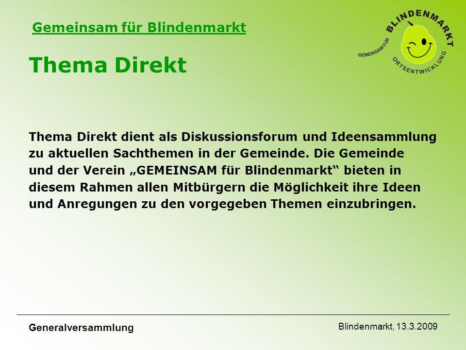 Gemeinsam für Blindenmarkt Generalversammlung Blindenmarkt, 13.3.2009 Thema Direkt Thema Direkt dient als Diskussionsforum und Ideensammlung zu aktuellen Sachthemen in der Gemeinde.