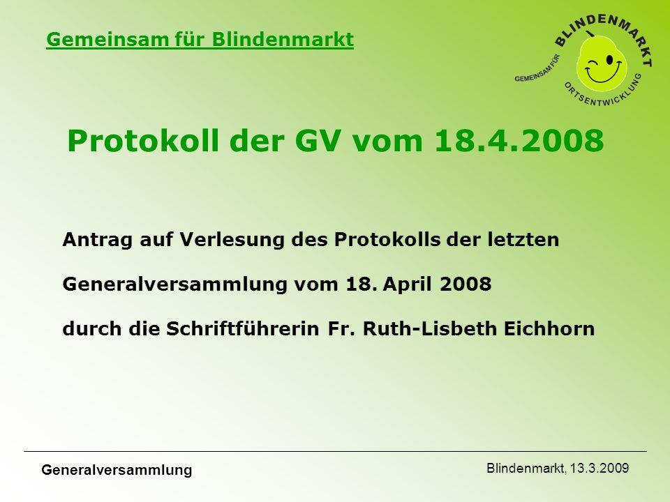 Gemeinsam für Blindenmarkt Generalversammlung Blindenmarkt, 13.3.2009 Antrag auf Verlesung des Protokolls der letzten Generalversammlung vom 18.