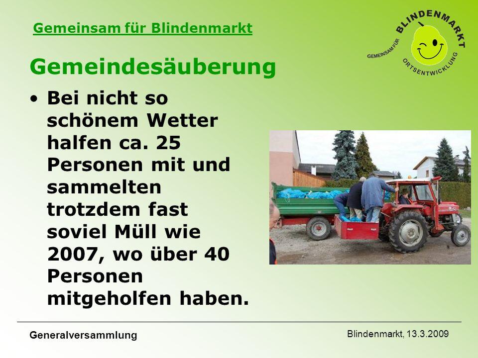 Gemeinsam für Blindenmarkt Generalversammlung Blindenmarkt, 13.3.2009 Gemeindesäuberung Bei nicht so schönem Wetter halfen ca.