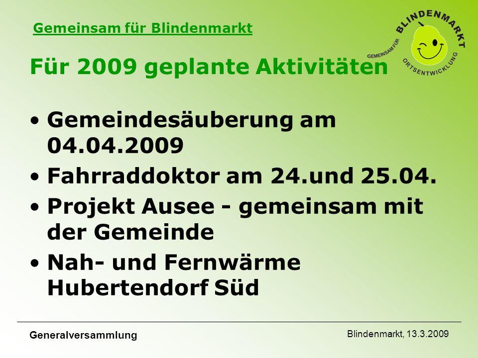 Gemeinsam für Blindenmarkt Generalversammlung Blindenmarkt, 13.3.2009 Für 2009 geplante Aktivitäten Gemeindesäuberung am 04.04.2009 Fahrraddoktor am 24.und 25.04.