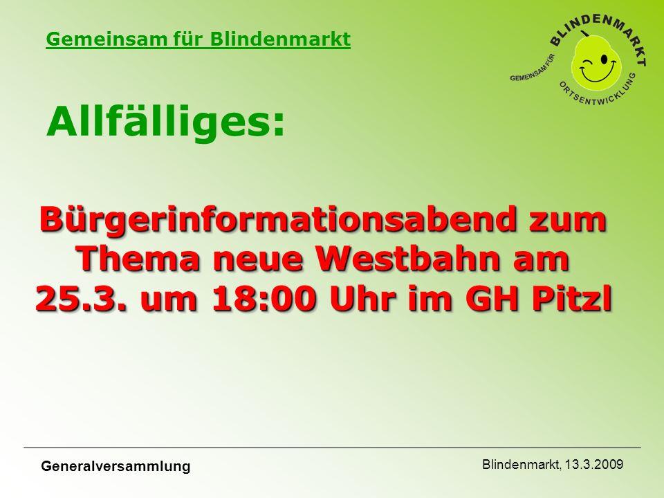 Gemeinsam für Blindenmarkt Generalversammlung Blindenmarkt, 13.3.2009 Bürgerinformationsabend zum Thema neue Westbahn am 25.3.