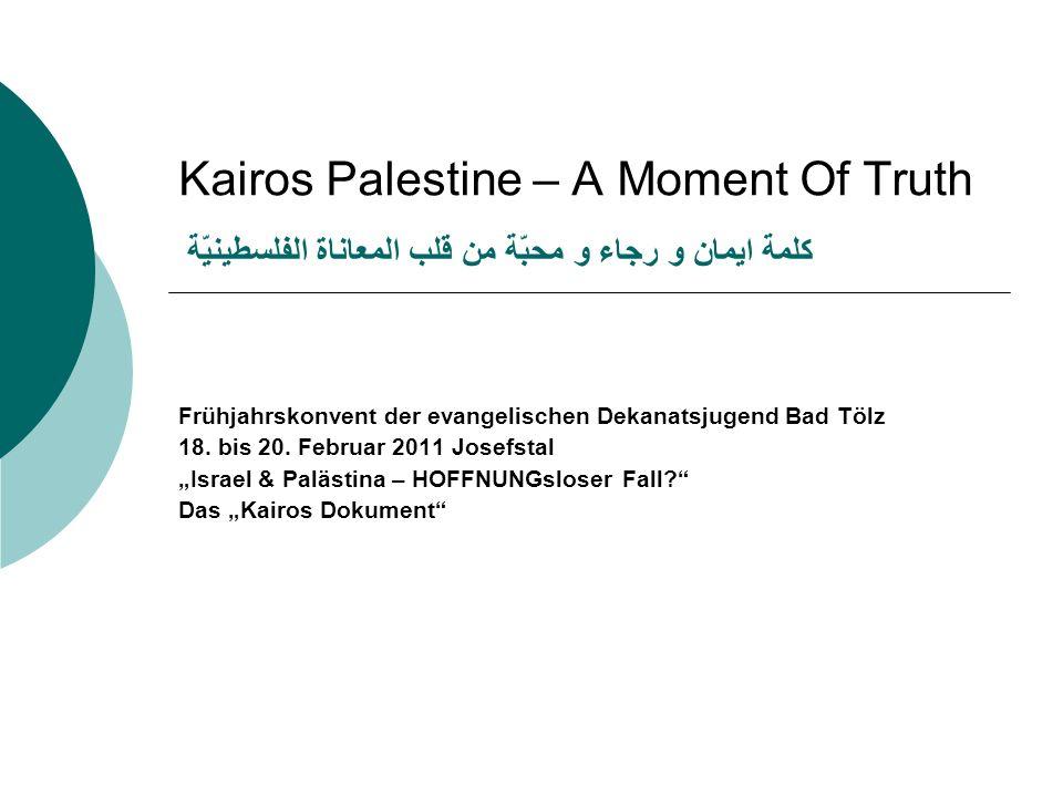 Kairos Palestine – A Moment Of Truth كلمة ايمان و رجاء و محبّة من قلب المعاناة الفلسطينيّة Frühjahrskonvent der evangelischen Dekanatsjugend Bad Tölz