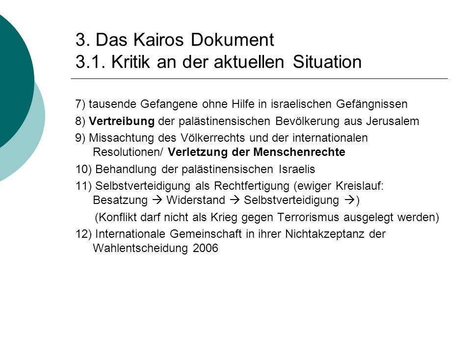 3. Das Kairos Dokument 3.1. Kritik an der aktuellen Situation 7) tausende Gefangene ohne Hilfe in israelischen Gefängnissen 8) Vertreibung der palästi