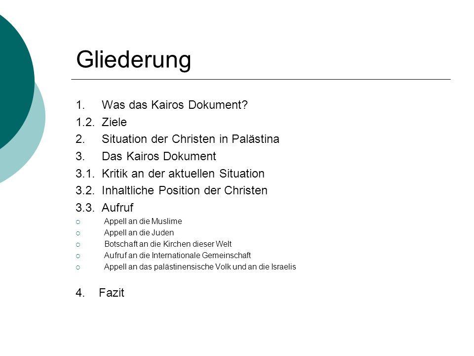 Gliederung 1. Was das Kairos Dokument? 1.2. Ziele 2. Situation der Christen in Palästina 3. Das Kairos Dokument 3.1. Kritik an der aktuellen Situation