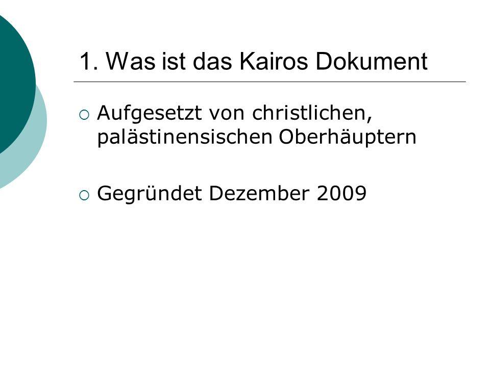 1. Was ist das Kairos Dokument  Aufgesetzt von christlichen, palästinensischen Oberhäuptern  Gegründet Dezember 2009