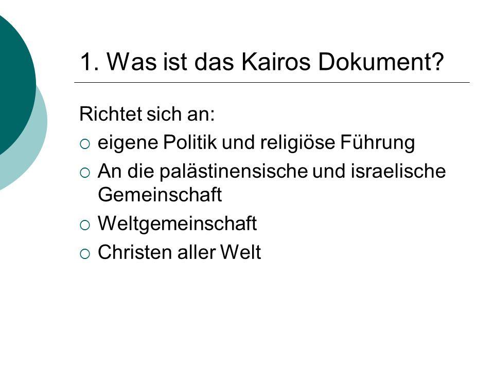 1. Was ist das Kairos Dokument? Richtet sich an:  eigene Politik und religiöse Führung  An die palästinensische und israelische Gemeinschaft  Weltg