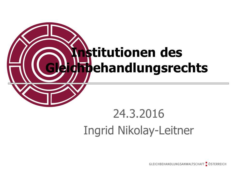 Institutionen des Gleichbehandlungsrechts 24.3.2016 Ingrid Nikolay-Leitner