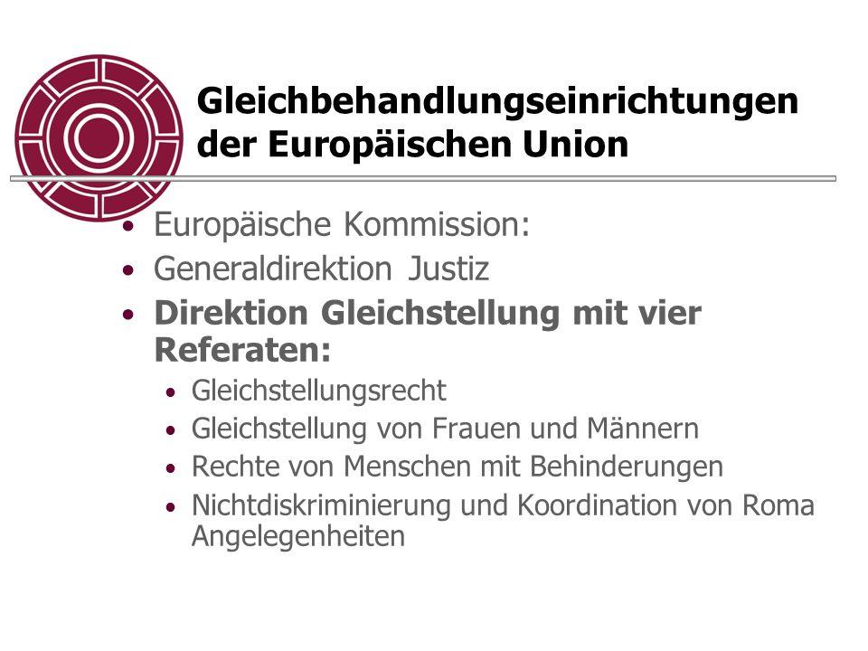 Gleichbehandlungseinrichtungen der Europäischen Union Europäische Kommission: Generaldirektion Justiz Direktion Gleichstellung mit vier Referaten: Gleichstellungsrecht Gleichstellung von Frauen und Männern Rechte von Menschen mit Behinderungen Nichtdiskriminierung und Koordination von Roma Angelegenheiten