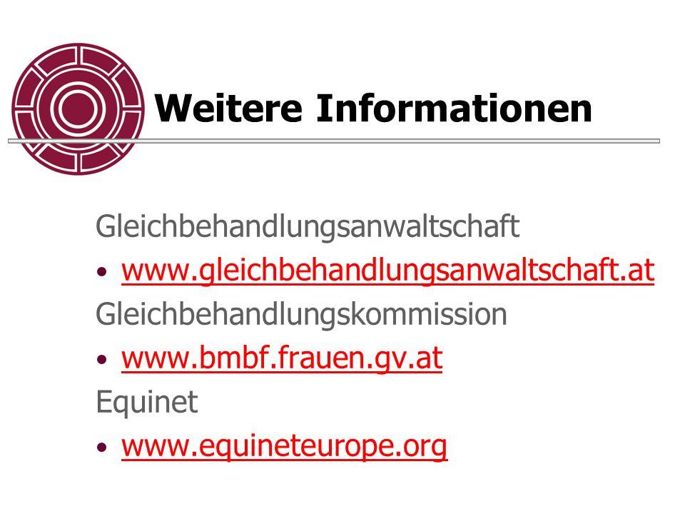 Weitere Informationen Gleichbehandlungsanwaltschaft www.gleichbehandlungsanwaltschaft.at Gleichbehandlungskommission www.bmbf.frauen.gv.at Equinet www.equineteurope.org