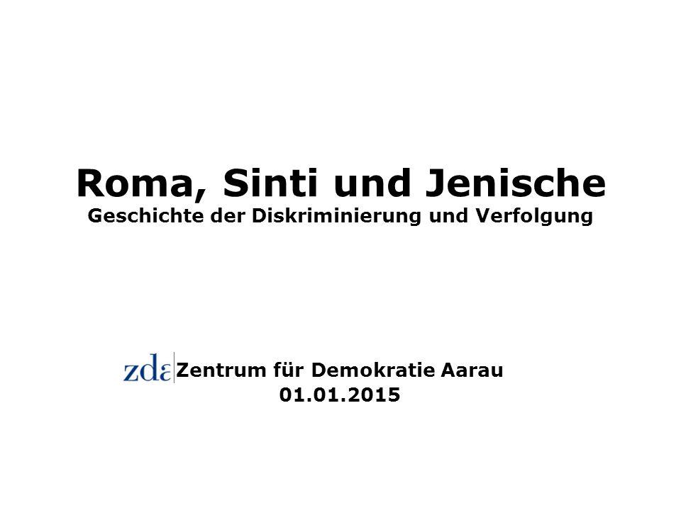 Roma, Sinti und Jenische Geschichte der Diskriminierung und Verfolgung Zentrum für Demokratie Aarau 01.01.2015