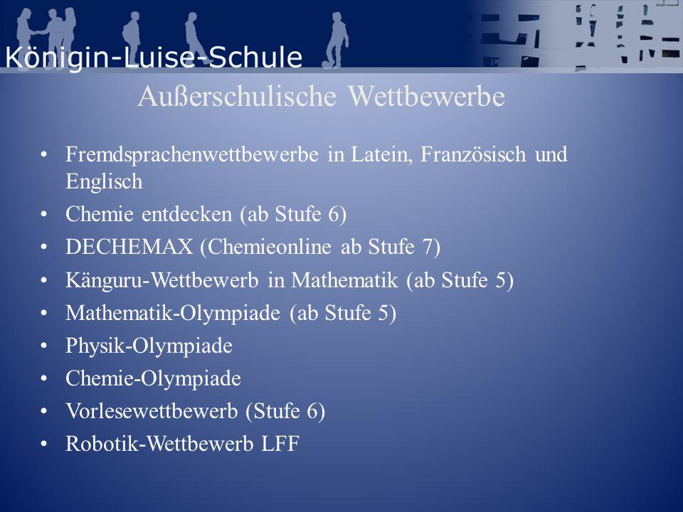 Außerschulische Wettbewerbe Fremdsprachenwettbewerbe in Latein, Französisch und Englisch Chemie entdecken (ab Stufe 6) DECHEMAX (Chemieonline ab Stufe