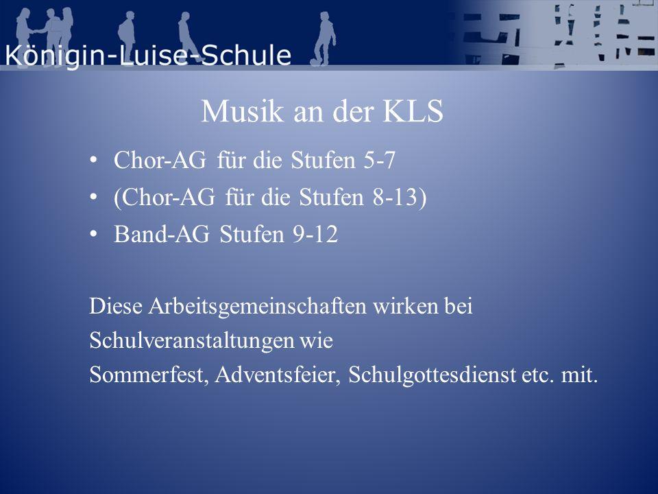 Musik an der KLS Chor-AG für die Stufen 5-7 (Chor-AG für die Stufen 8-13) Band-AG Stufen 9-12 Diese Arbeitsgemeinschaften wirken bei Schulveranstaltun