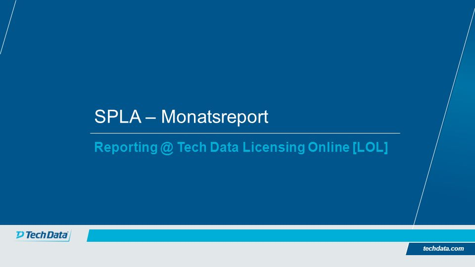 SPLA – Monatsreport Reporting @ Tech Data Licensing Online [LOL] techdata.com