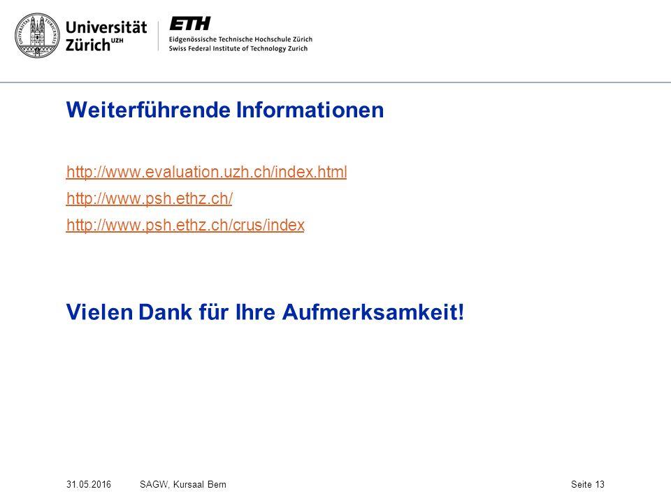 Weiterführende Informationen http://www.evaluation.uzh.ch/index.html http://www.psh.ethz.ch/ http://www.psh.ethz.ch/crus/index Vielen Dank für Ihre Aufmerksamkeit.