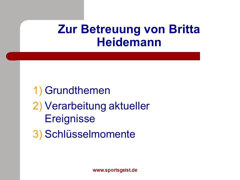 www.sportsgeist.de Zur Betreuung von Britta Heidemann 1)Grundthemen 2)Verarbeitung aktueller Ereignisse 3)Schlüsselmomente