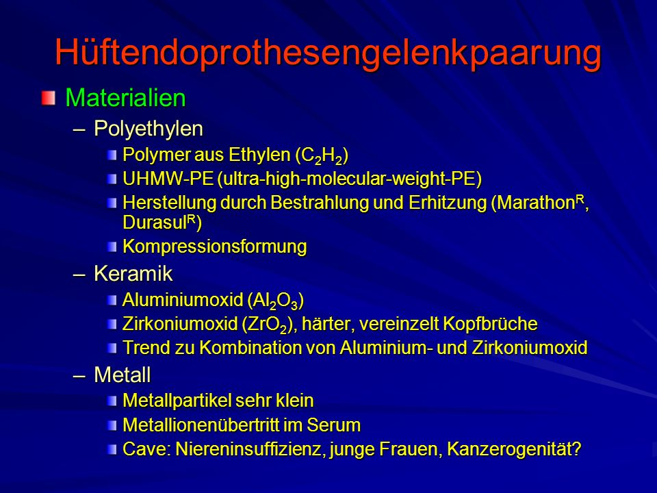Hüftendoprothesengelenkpaarung Materialien –Polyethylen Polymer aus Ethylen (C 2 H 2 ) UHMW-PE (ultra-high-molecular-weight-PE) Herstellung durch Best