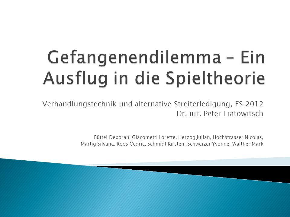 Verhandlungstechnik und alternative Streiterledigung, FS 2012 Dr. iur. Peter Liatowitsch Büttel Deborah, Giacometti Lorette, Herzog Julian, Hochstrass