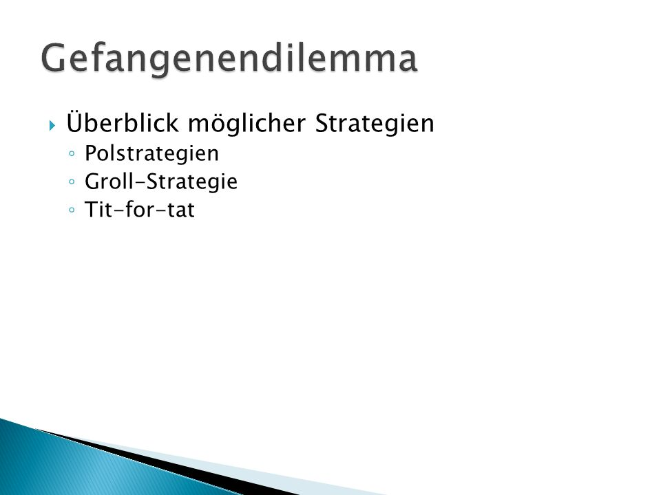  Überblick möglicher Strategien ◦ Polstrategien ◦ Groll-Strategie ◦ Tit-for-tat