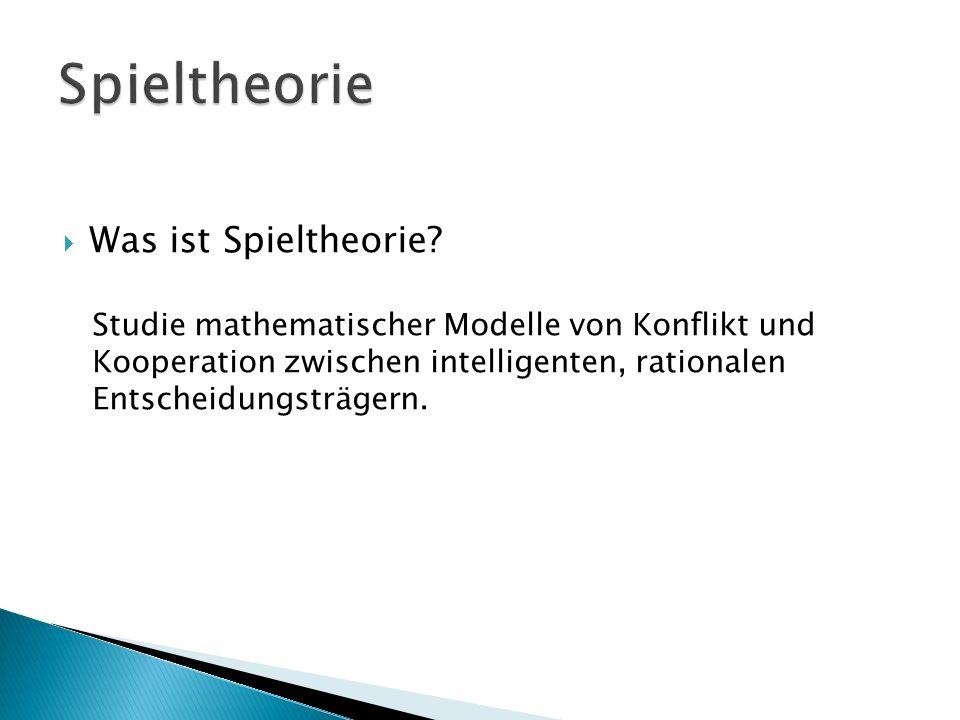  Was ist Spieltheorie? Studie mathematischer Modelle von Konflikt und Kooperation zwischen intelligenten, rationalen Entscheidungsträgern.
