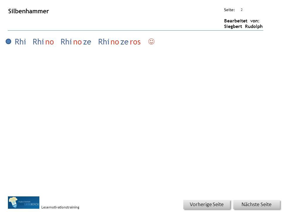 Übungsart: Seite: Bearbeitet von: Siegbert Rudolph Lesemotivationstraining 2 Silbenhammer Nächste Seite Vorherige Seite Rhi noRhinozeRhinozeros 