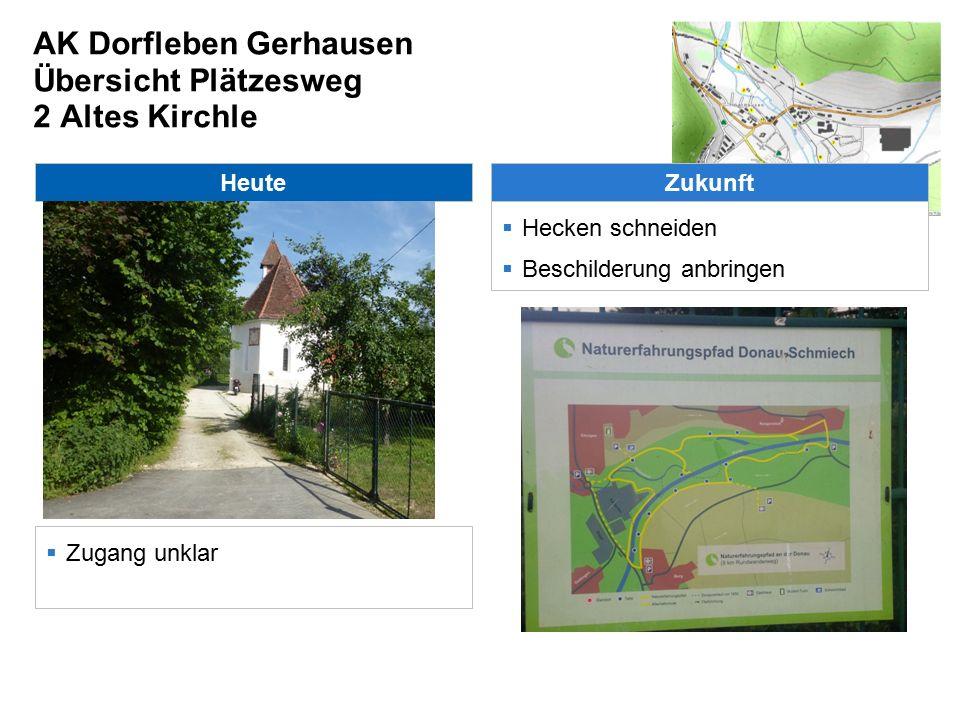 AK Dorfleben Gerhausen Übersicht Plätzesweg 3 Gausgarda Heute  Zugang zur Blau nicht möglich  Stromkabel gefährdet Zukunft  Hecken/Bäume schneiden  Weg mit Rindenmulch auslegen  Bank aufstellen