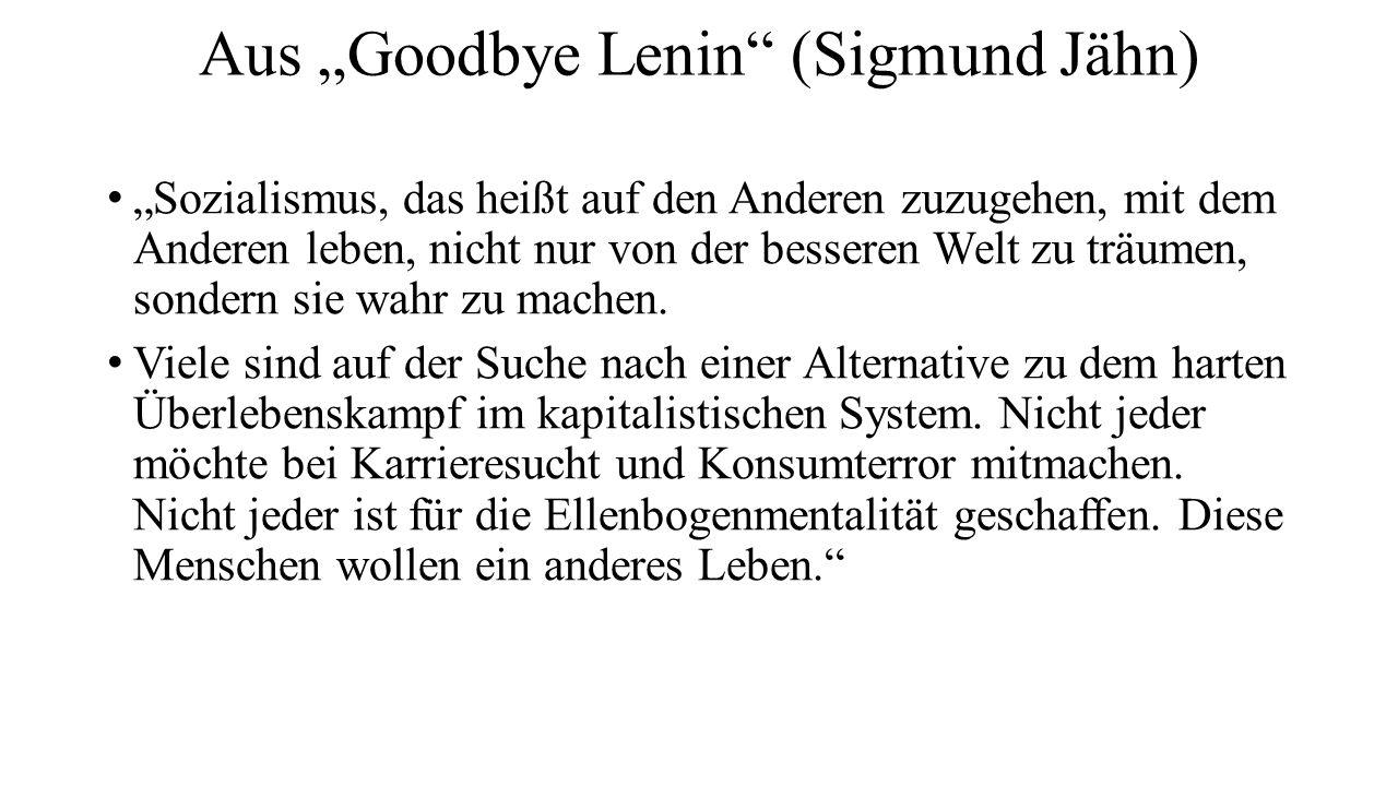 """Aus """"Goodbye Lenin (Sigmund Jähn) """"Sozialismus, das heißt auf den Anderen zuzugehen, mit dem Anderen leben, nicht nur von der besseren Welt zu träumen, sondern sie wahr zu machen."""
