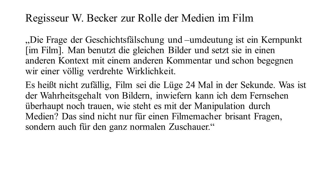 """Regisseur W. Becker zur Rolle der Medien im Film """"Die Frage der Geschichtsfälschung und –umdeutung ist ein Kernpunkt [im Film]. Man benutzt die gleich"""