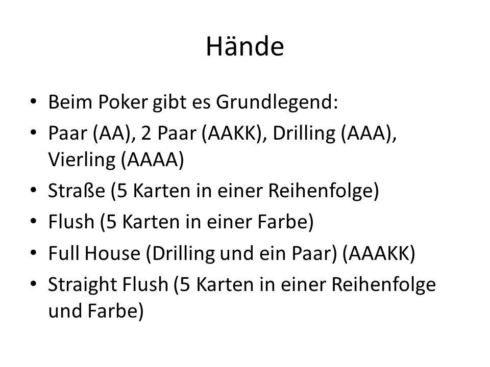 Hände Beim Poker gibt es Grundlegend: Paar (AA), 2 Paar (AAKK), Drilling (AAA), Vierling (AAAA) Straße (5 Karten in einer Reihenfolge) Flush (5 Karten in einer Farbe) Full House (Drilling und ein Paar) (AAAKK) Straight Flush (5 Karten in einer Reihenfolge und Farbe)