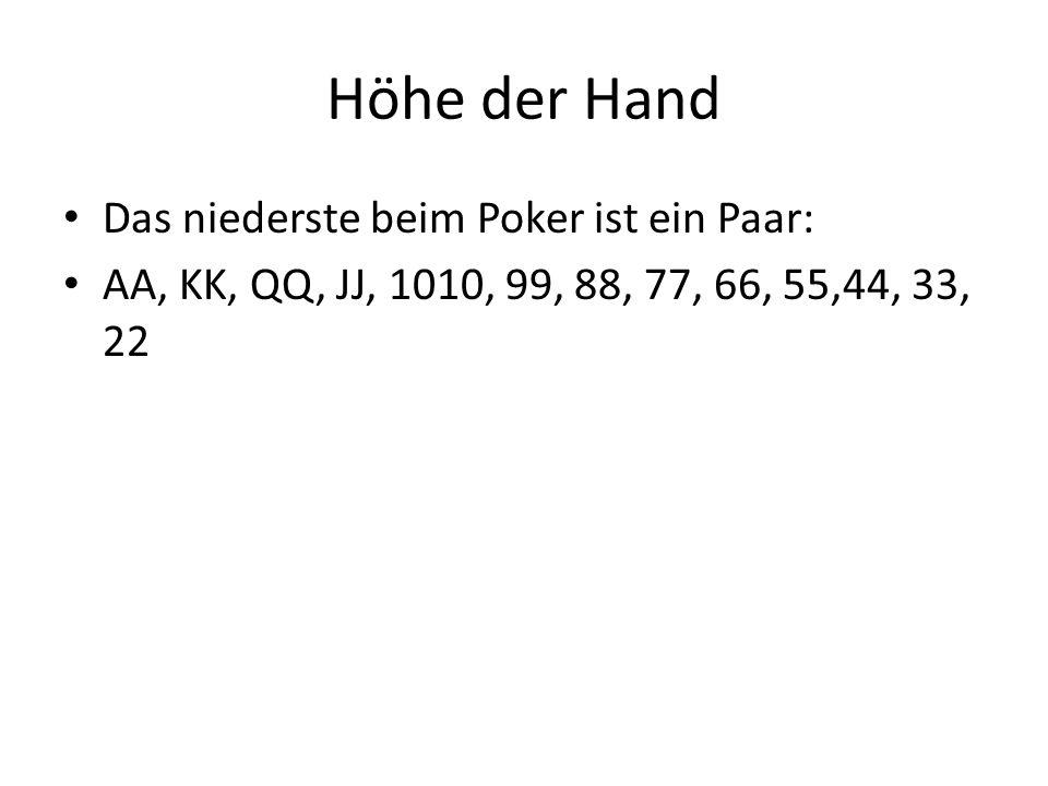 Höhe der Hand Das niederste beim Poker ist ein Paar: AA, KK, QQ, JJ, 1010, 99, 88, 77, 66, 55,44, 33, 22