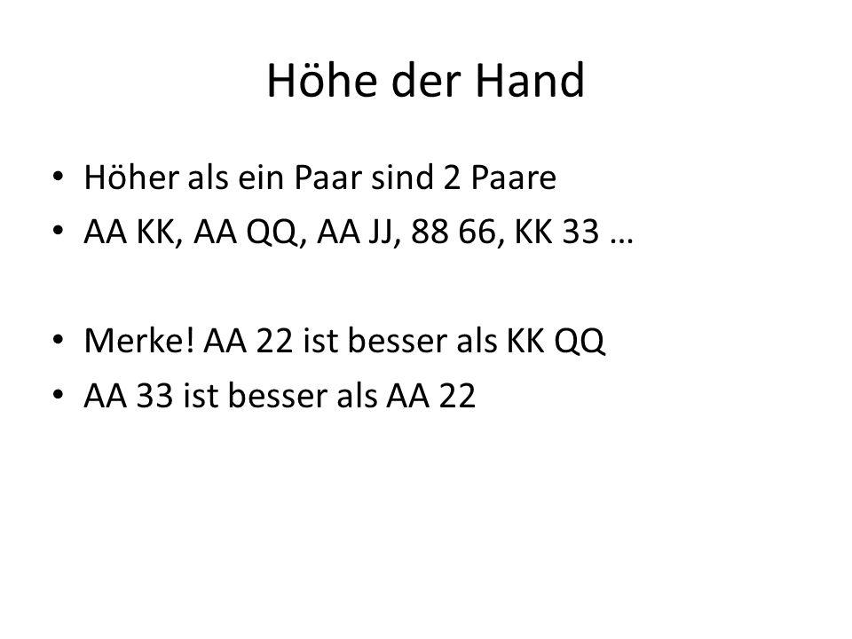Höhe der Hand Höher als ein Paar sind 2 Paare AA KK, AA QQ, AA JJ, 88 66, KK 33 … Merke! AA 22 ist besser als KK QQ AA 33 ist besser als AA 22