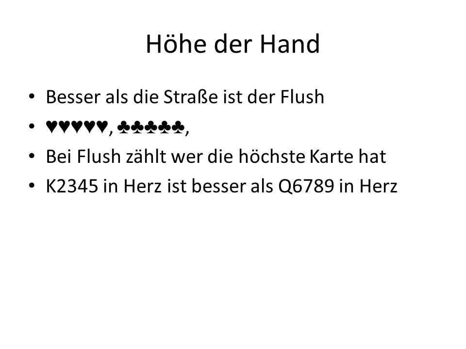 Höhe der Hand Besser als die Straße ist der Flush ♥♥♥♥♥, ♣♣♣♣♣, Bei Flush zählt wer die höchste Karte hat K2345 in Herz ist besser als Q6789 in Herz