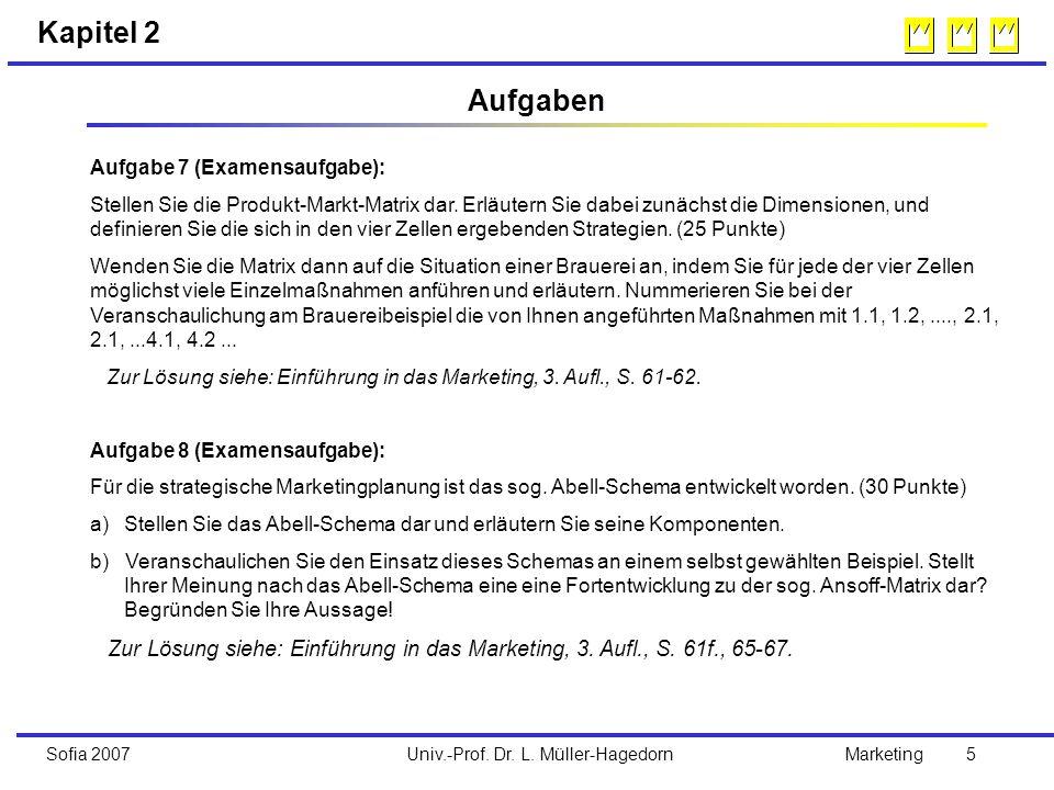 Univ.-Prof. Dr. L. Müller-HagedornSofia 2007Marketing 5 Kapitel 2 Aufgaben Aufgabe 7 (Examensaufgabe): Stellen Sie die Produkt-Markt-Matrix dar. Erläu