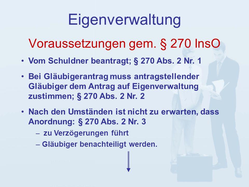 Voraussetzungen gem. § 270 InsO Eigenverwaltung Vom Schuldner beantragt; § 270 Abs.