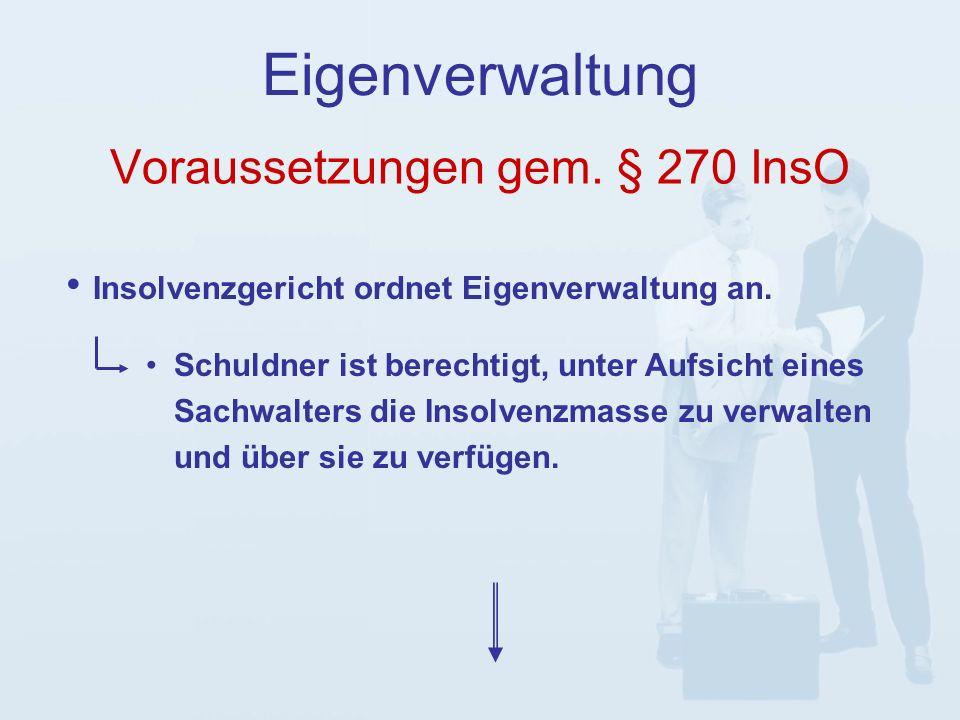 Voraussetzungen gem. § 270 InsO Eigenverwaltung Insolvenzgericht ordnet Eigenverwaltung an.