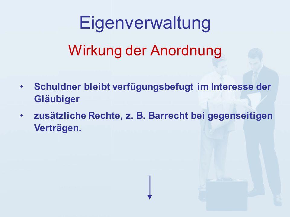 Wirkung der Anordnung Eigenverwaltung Schuldner bleibt verfügungsbefugt im Interesse der Gläubiger zusätzliche Rechte, z.