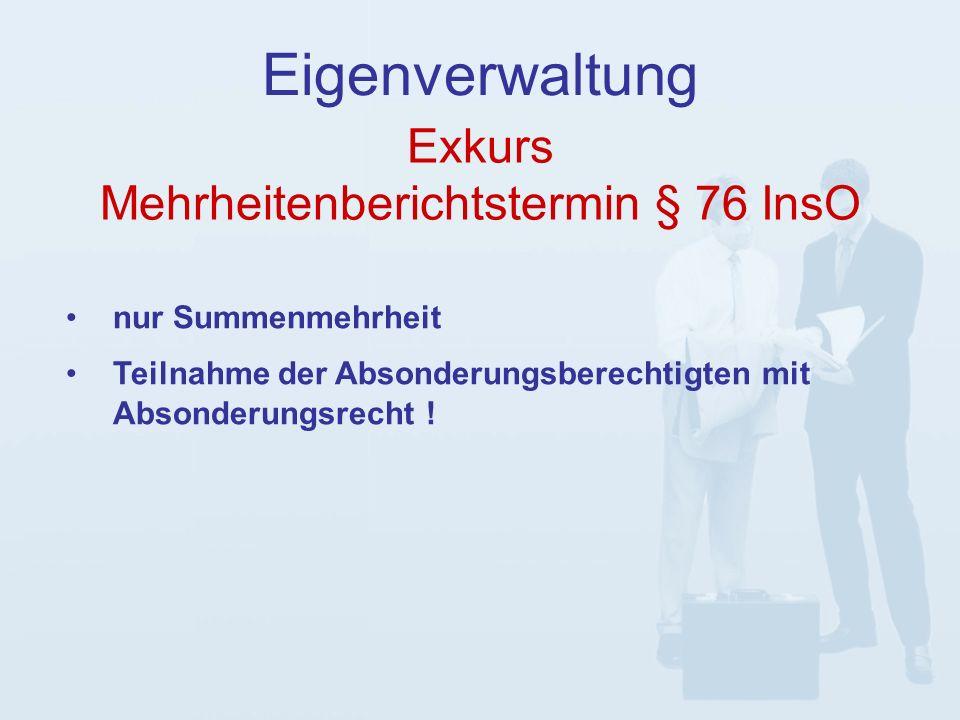 Exkurs Mehrheitenberichtstermin § 76 InsO Eigenverwaltung nur Summenmehrheit Teilnahme der Absonderungsberechtigten mit Absonderungsrecht !