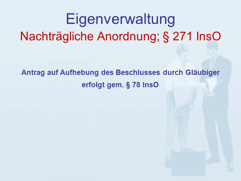 Nachträgliche Anordnung; § 271 InsO Eigenverwaltung Antrag auf Aufhebung des Beschlusses durch Gläubiger erfolgt gem.
