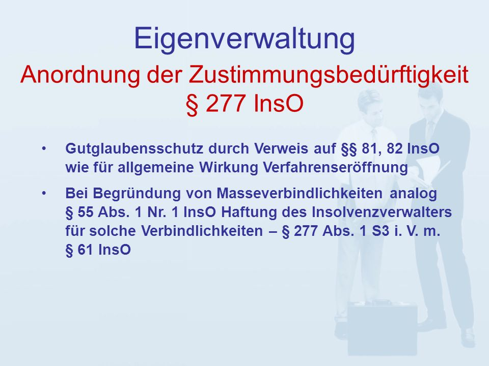 Eigenverwaltung Gutglaubensschutz durch Verweis auf §§ 81, 82 InsO wie für allgemeine Wirkung Verfahrenseröffnung Bei Begründung von Masseverbindlichkeiten analog § 55 Abs.
